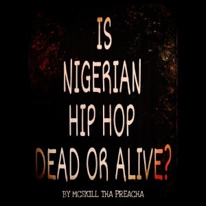 Is Nigerian Hip Hop Dead Or Alive?